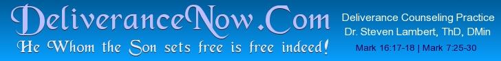 DeliveranceNow.Com ~ www.deliverancenow.com ~ Deliverance Counseling Practice of Dr. Steven Lambert, ThD, DMin